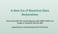 A New Era of Bioactive Glass Restoratives Webinar Thumbnail